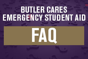 Butler CARES Emergency Student Aid Frequently Asked Questions FAQ