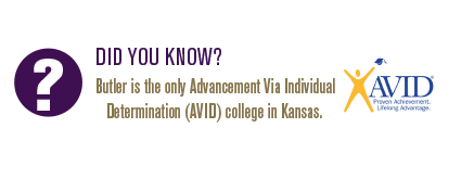 Butler is the only Advancement Via Individual Determination (AVID) college in Kansas.