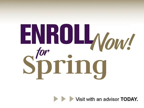 Enroll Now for Spring! Visit with an advisor today.